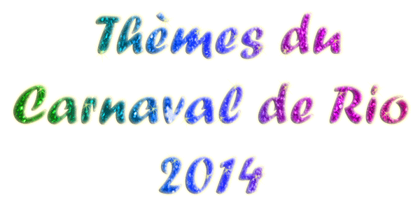 thèmes du carnaval de rio 2014 carnaval de rio